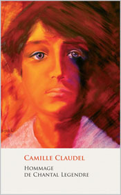 Camille Claudel - Hommage de Chantal Legendre